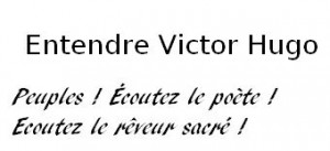 Entendre Victor Hugo